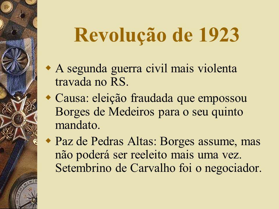 Revolução de 1923 A segunda guerra civil mais violenta travada no RS.
