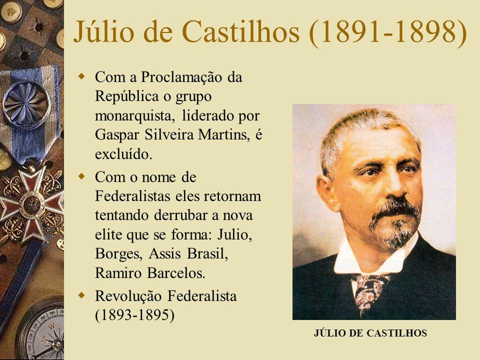 Júlio de Castilhos (1891-1898) Com a Proclamação da República o grupo monarquista, liderado por Gaspar Silveira Martins, é excluído.