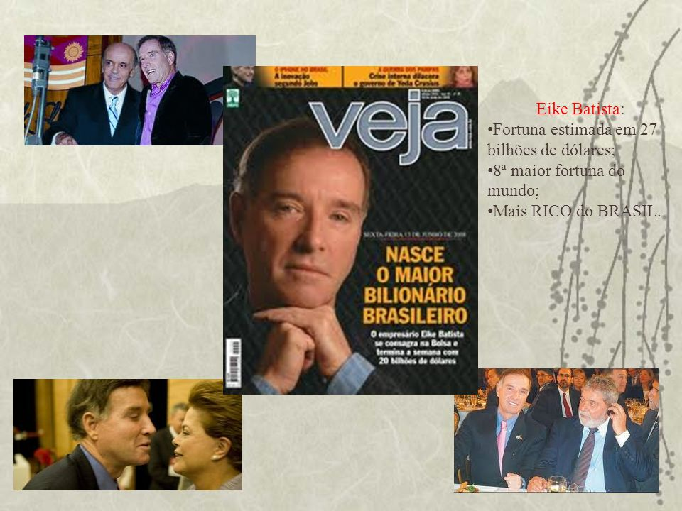 Eike Batista:Fortuna estimada em 27 bilhões de dólares; 8ª maior fortuna do mundo; Mais RICO do BRASIL.