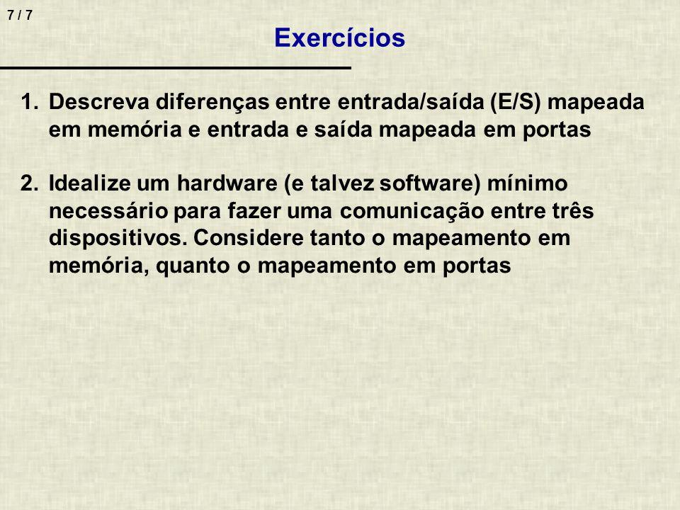 Exercícios Descreva diferenças entre entrada/saída (E/S) mapeada em memória e entrada e saída mapeada em portas.