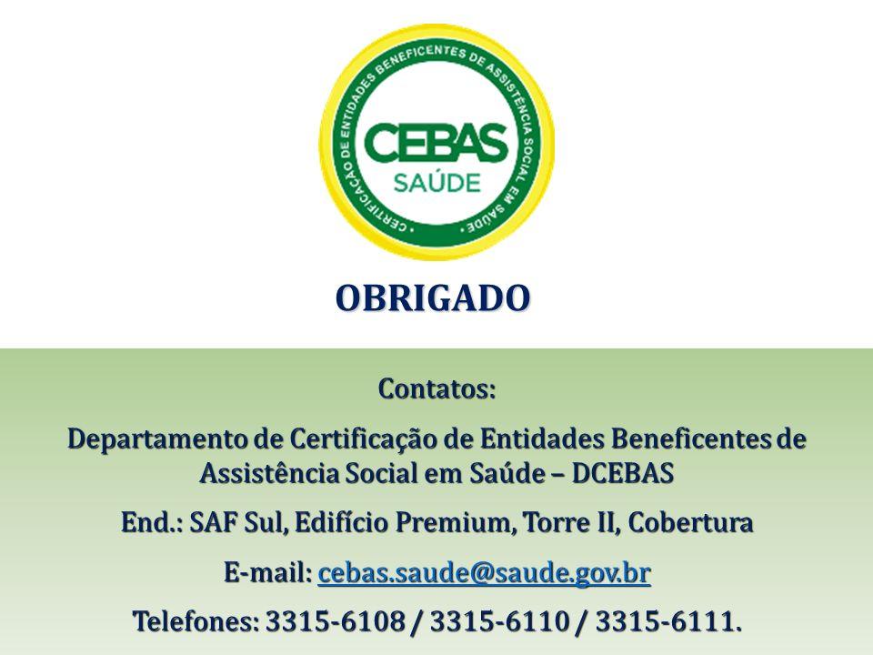 OBRIGADO Contatos: Departamento de Certificação de Entidades Beneficentes de Assistência Social em Saúde – DCEBAS.