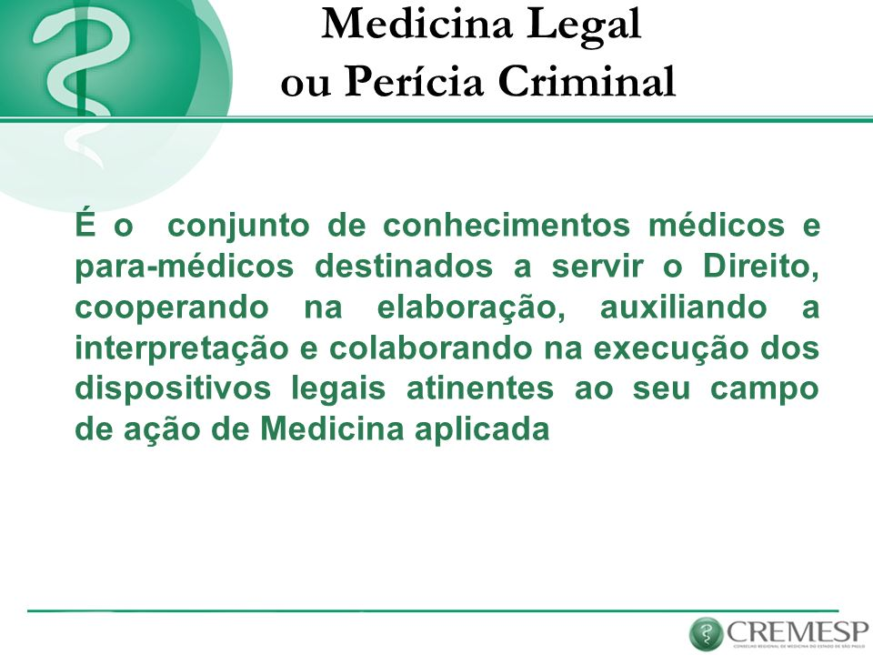 ou Perícia Criminal Medicina Legal