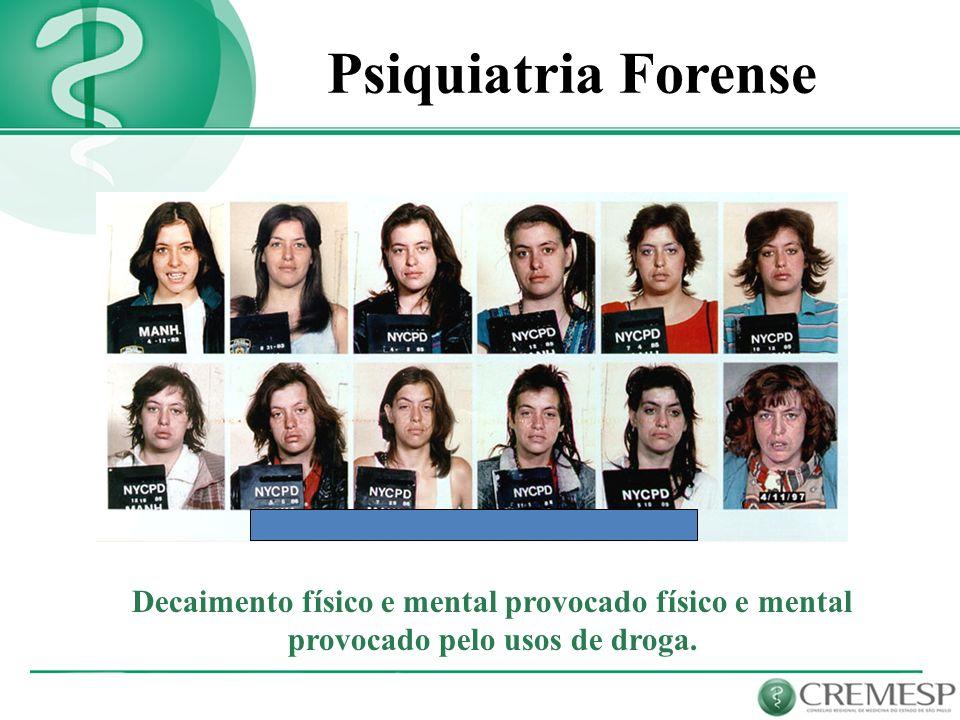 Psiquiatria Forense Decaimento físico e mental provocado físico e mental provocado pelo usos de droga.