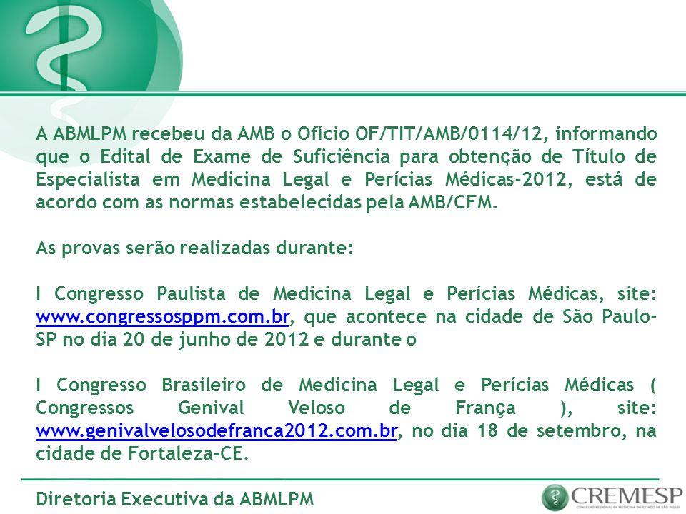 A ABMLPM recebeu da AMB o Ofício OF/TIT/AMB/0114/12, informando que o Edital de Exame de Suficiência para obtenção de Título de Especialista em Medicina Legal e Perícias Médicas-2012, está de acordo com as normas estabelecidas pela AMB/CFM.