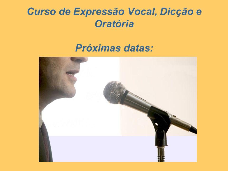 Curso de Expressão Vocal, Dicção e Oratória Próximas datas: