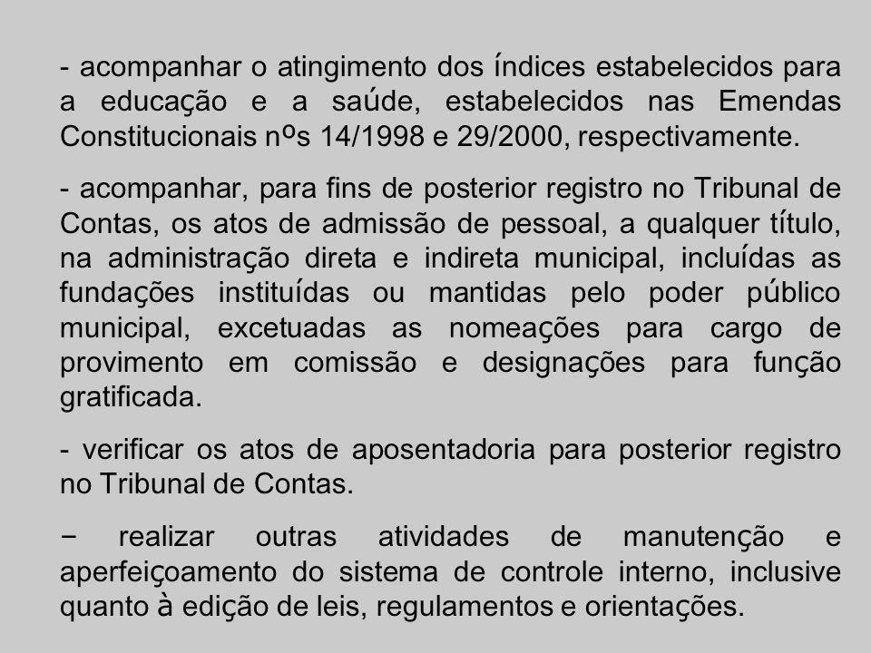 - acompanhar o atingimento dos índices estabelecidos para a educação e a saúde, estabelecidos nas Emendas Constitucionais nºs 14/1998 e 29/2000, respectivamente.