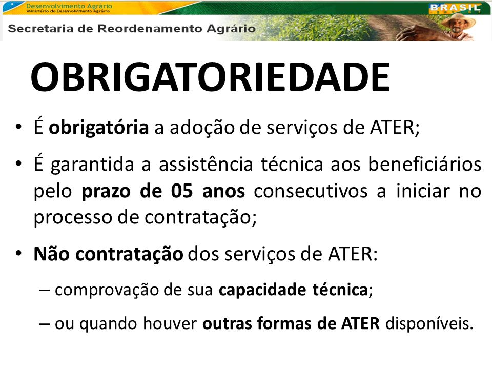 OBRIGATORIEDADE É obrigatória a adoção de serviços de ATER;