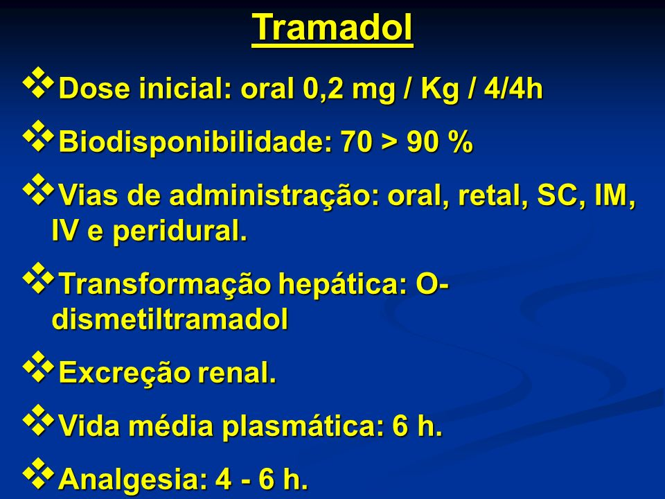 Tramadol Dose inicial: oral 0,2 mg / Kg / 4/4h