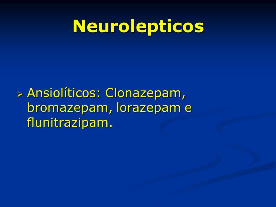 Neurolepticos Ansiolíticos: Clonazepam, bromazepam, lorazepam e flunitrazipam.