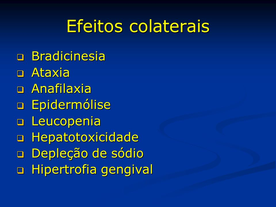 Efeitos colaterais Bradicinesia Ataxia Anafilaxia Epidermólise