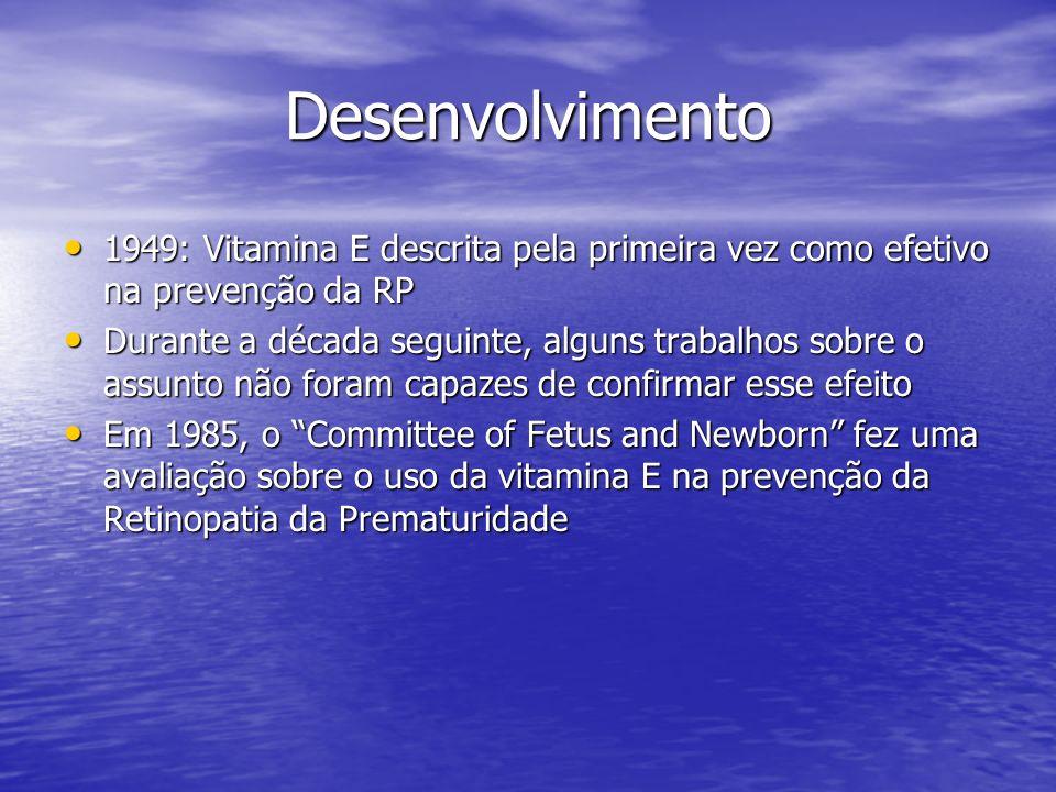 Desenvolvimento1949: Vitamina E descrita pela primeira vez como efetivo na prevenção da RP.