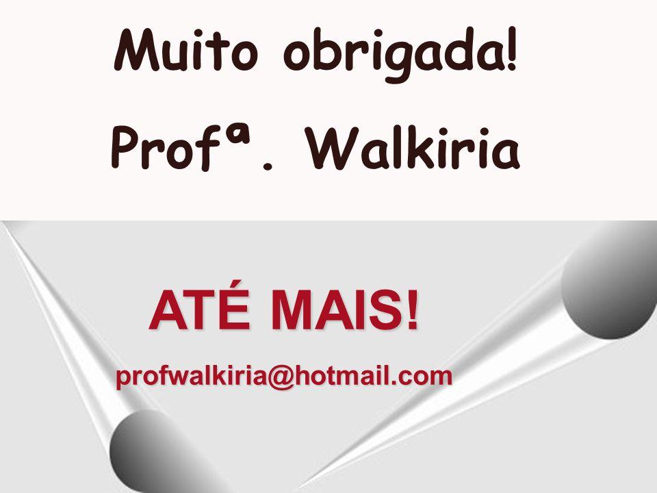Muito obrigada! Profª. Walkiria