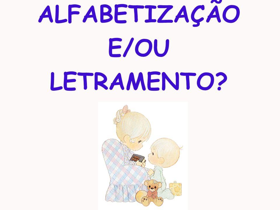 ALFABETIZAÇÃO E/OU LETRAMENTO