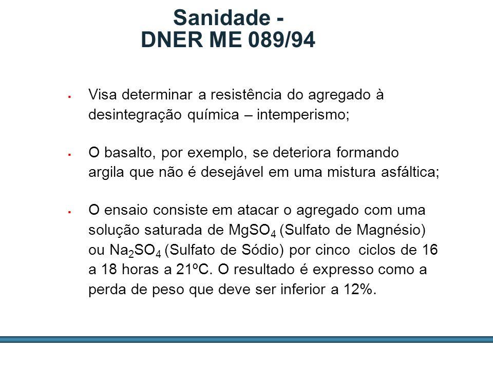 Sanidade - DNER ME 089/94 Visa determinar a resistência do agregado à desintegração química – intemperismo;