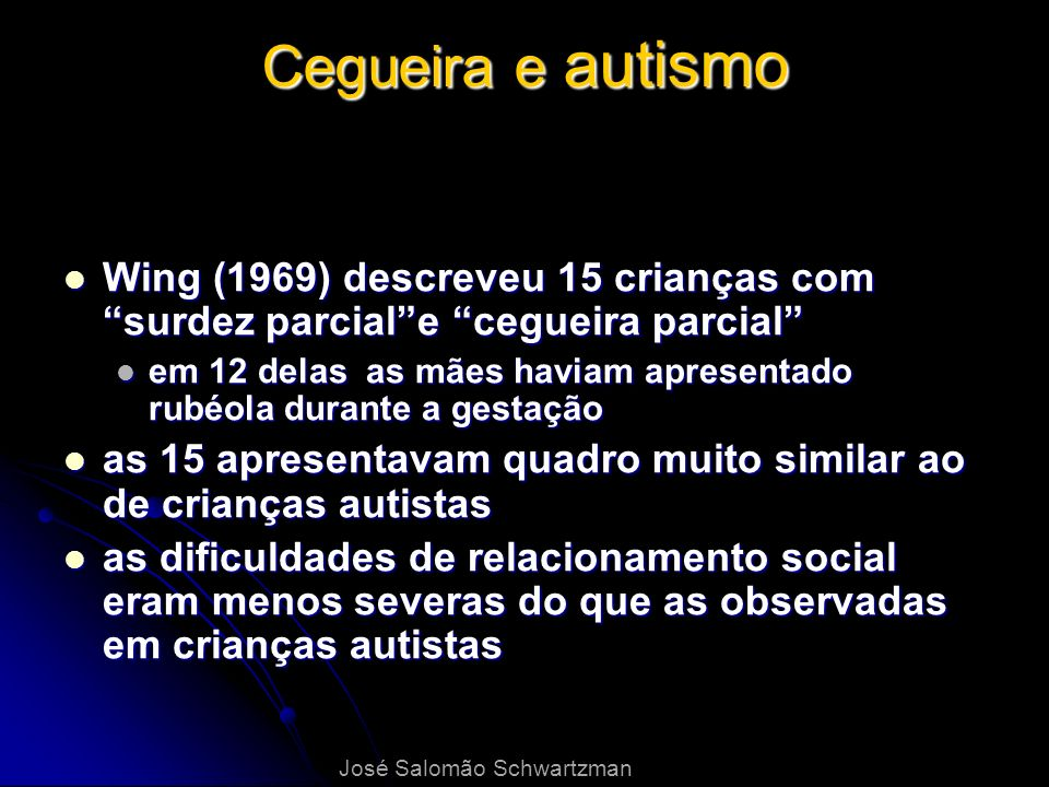 Cegueira e autismo Wing (1969) descreveu 15 crianças com surdez parcial e cegueira parcial