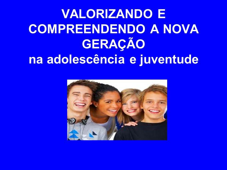 VALORIZANDO E COMPREENDENDO A NOVA GERAÇÃO na adolescência e juventude
