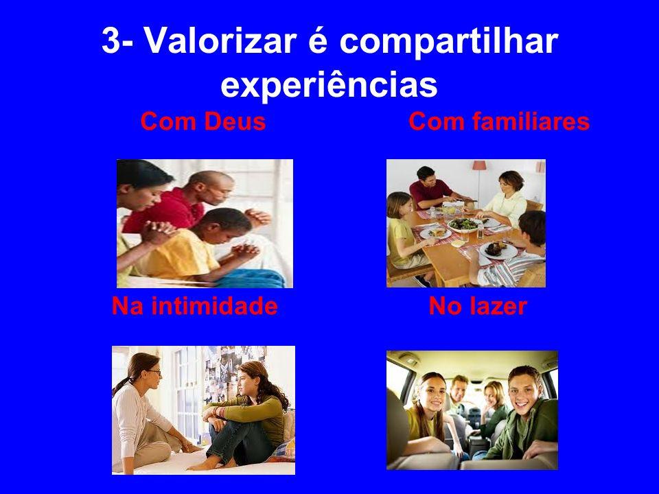 3- Valorizar é compartilhar experiências