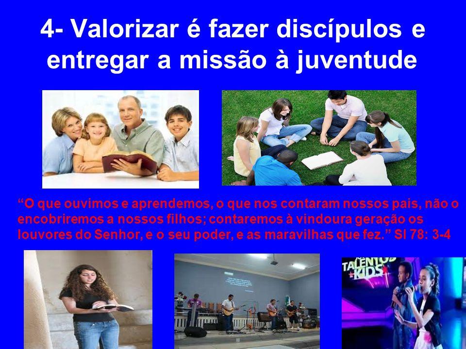 4- Valorizar é fazer discípulos e entregar a missão à juventude