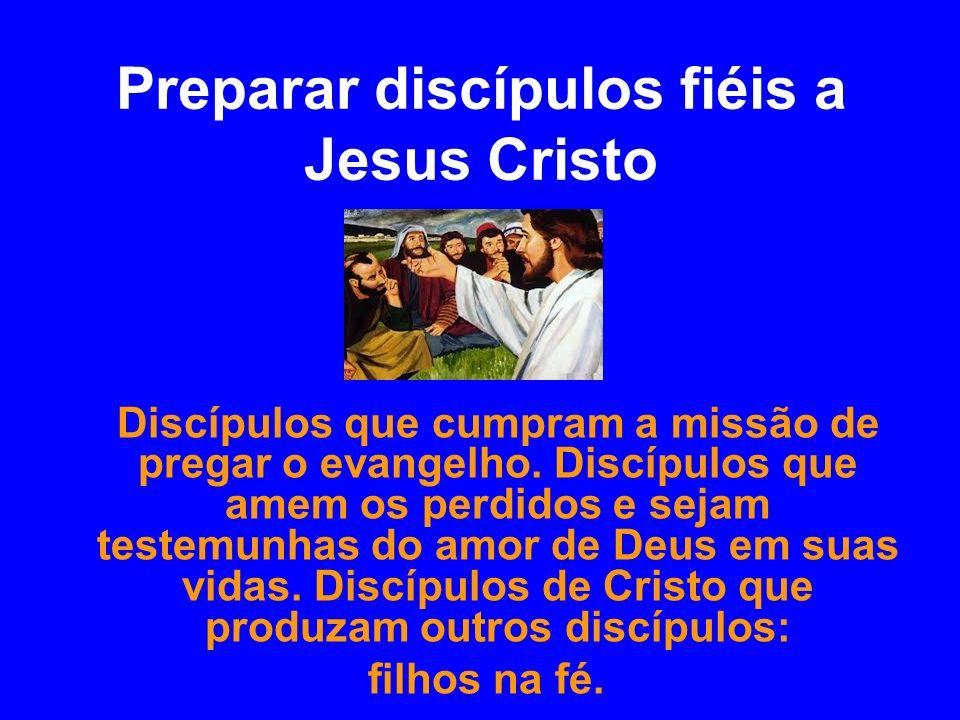 Preparar discípulos fiéis a Jesus Cristo