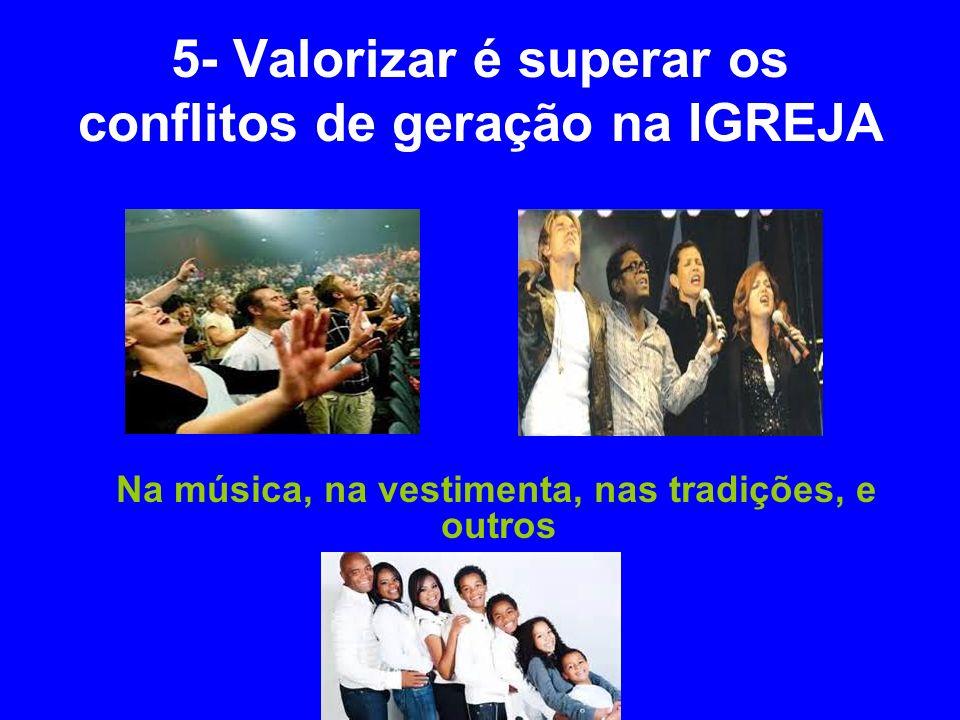 5- Valorizar é superar os conflitos de geração na IGREJA