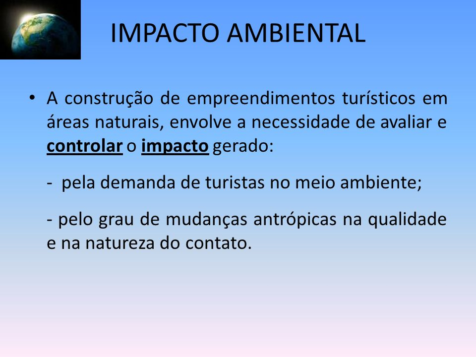 IMPACTO AMBIENTALA construção de empreendimentos turísticos em áreas naturais, envolve a necessidade de avaliar e controlar o impacto gerado: