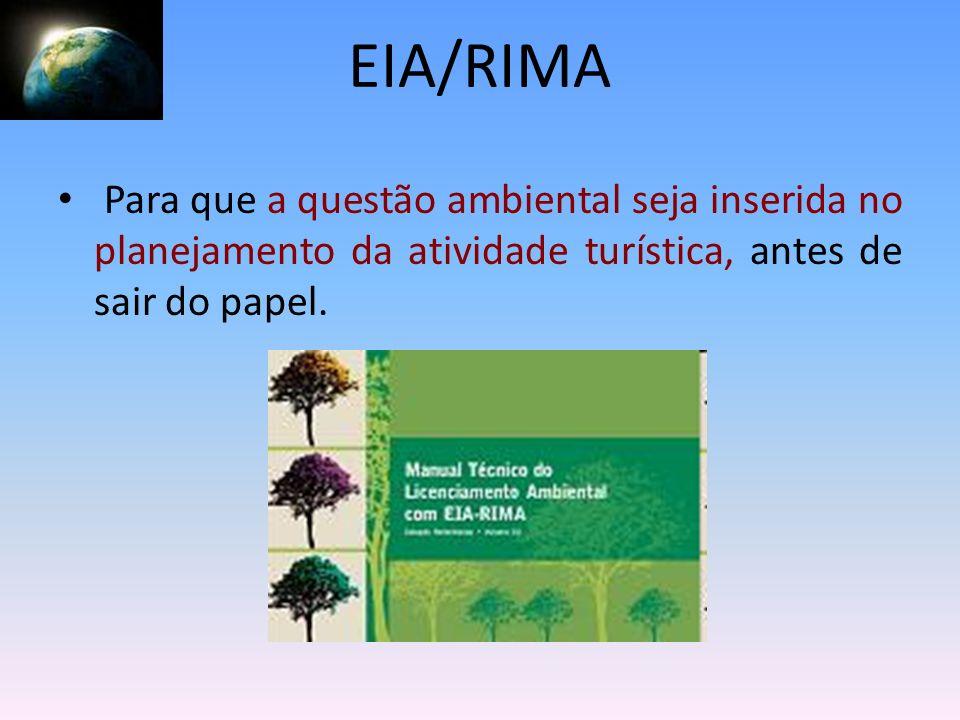 EIA/RIMA Para que a questão ambiental seja inserida no planejamento da atividade turística, antes de sair do papel.