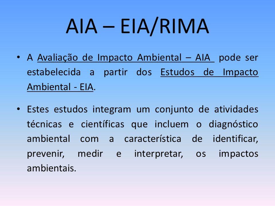 AIA – EIA/RIMA A Avaliação de Impacto Ambiental – AIA pode ser estabelecida a partir dos Estudos de Impacto Ambiental - EIA.