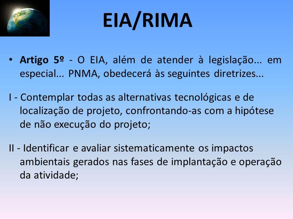 EIA/RIMA Artigo 5º - O EIA, além de atender à legislação... em especial... PNMA, obedecerá às seguintes diretrizes...