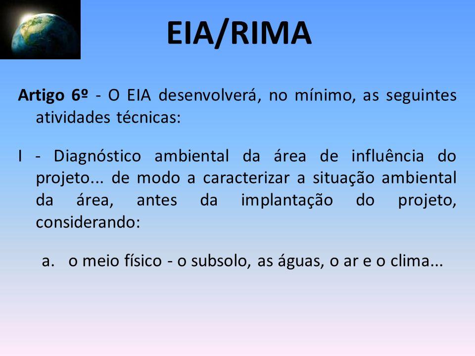 EIA/RIMAArtigo 6º - O EIA desenvolverá, no mínimo, as seguintes atividades técnicas: