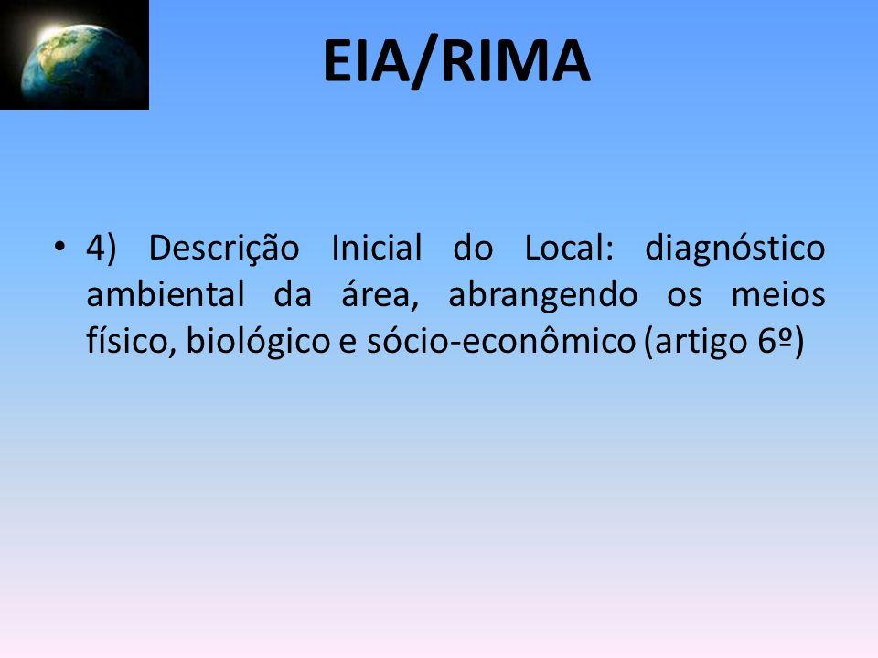 EIA/RIMA 4) Descrição Inicial do Local: diagnóstico ambiental da área, abrangendo os meios físico, biológico e sócio-econômico (artigo 6º)