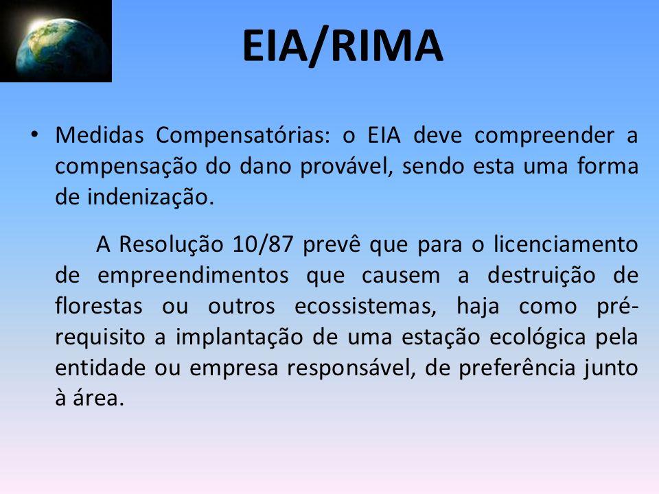 EIA/RIMAMedidas Compensatórias: o EIA deve compreender a compensação do dano provável, sendo esta uma forma de indenização.