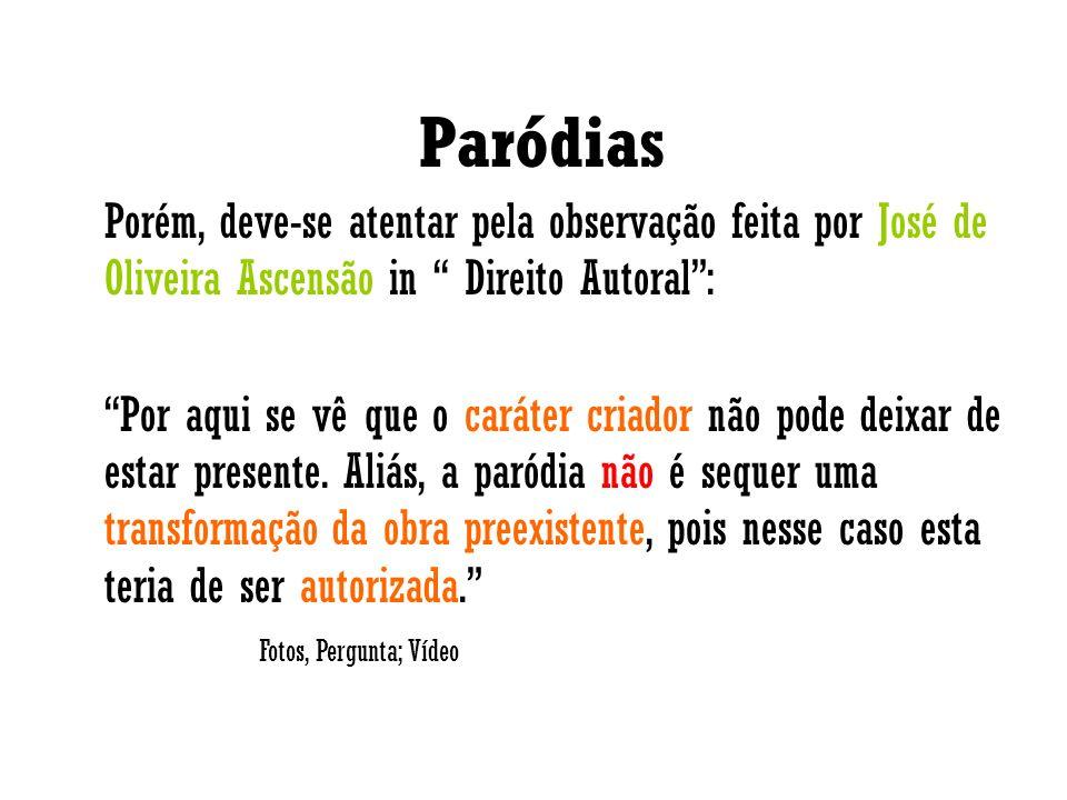 Paródias Porém, deve-se atentar pela observação feita por José de Oliveira Ascensão in Direito Autoral :