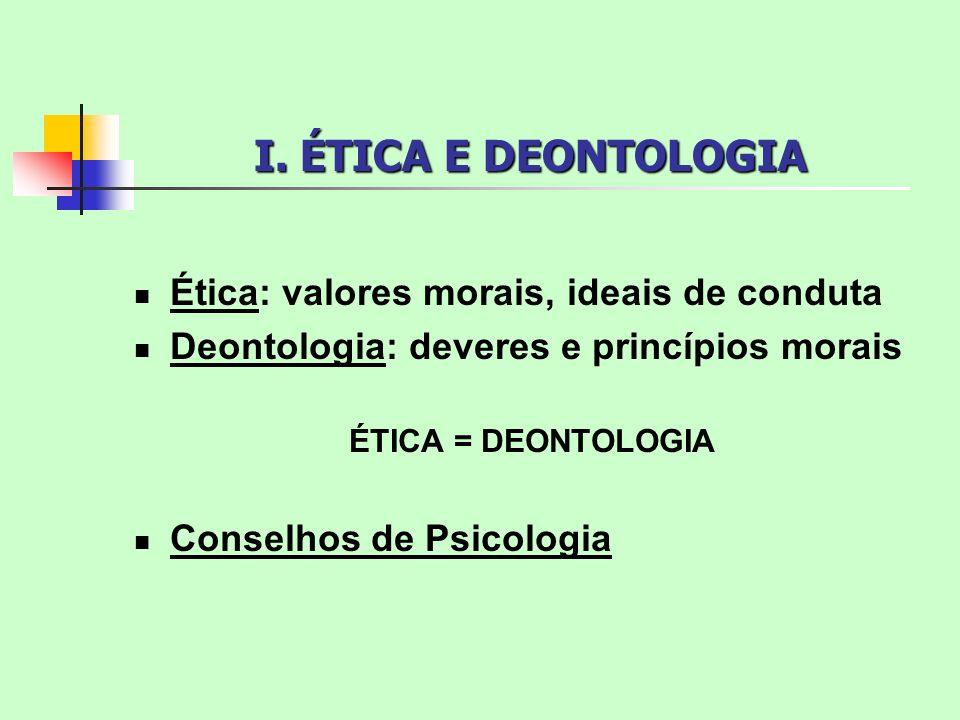 I. ÉTICA E DEONTOLOGIA Ética: valores morais, ideais de conduta