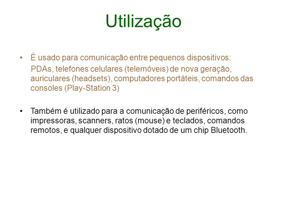 Utilização É usado para comunicação entre pequenos dispositivos: