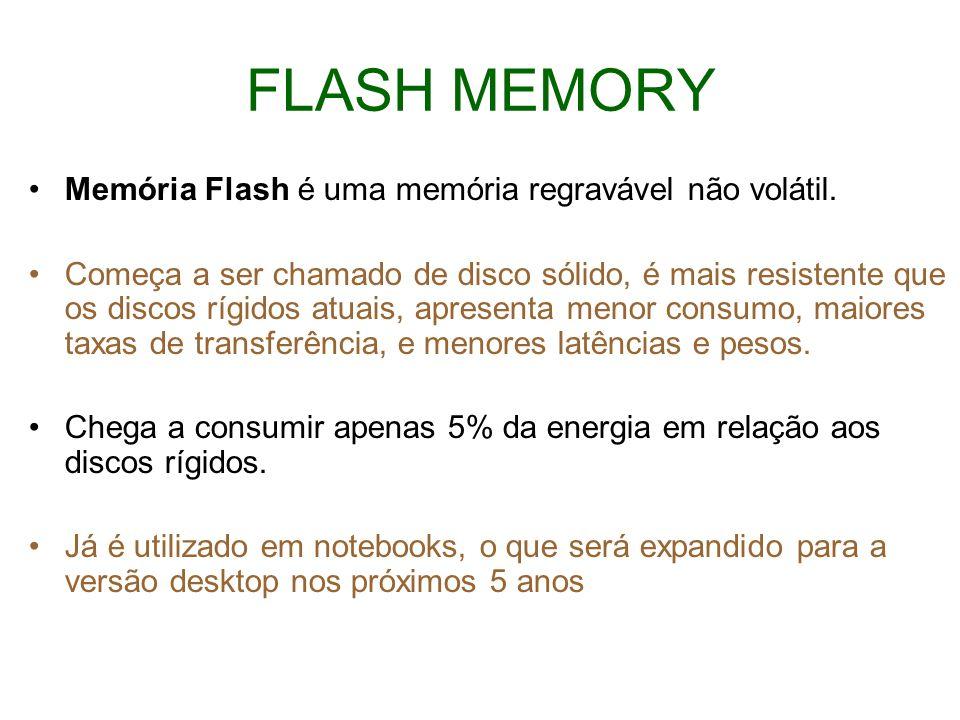 FLASH MEMORY Memória Flash é uma memória regravável não volátil.