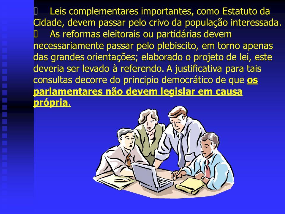 Ø Leis complementares importantes, como Estatuto da Cidade, devem passar pelo crivo da população interessada.