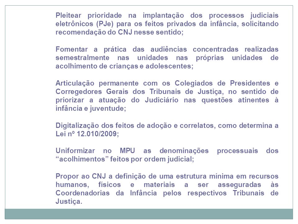 Pleitear prioridade na implantação dos processos judiciais eletrônicos (PJe) para os feitos privados da infância, solicitando recomendação do CNJ nesse sentido;