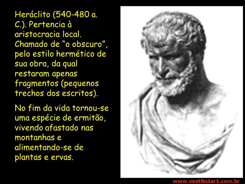 Heráclito (540-480 a. C. ). Pertencia à aristocracia local