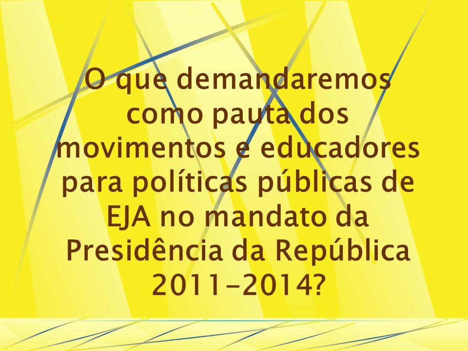 O que demandaremos como pauta dos movimentos e educadores para políticas públicas de EJA no mandato da Presidência da República 2011-2014