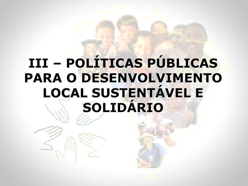 III – POLÍTICAS PÚBLICAS PARA O DESENVOLVIMENTO LOCAL SUSTENTÁVEL E SOLIDÁRIO