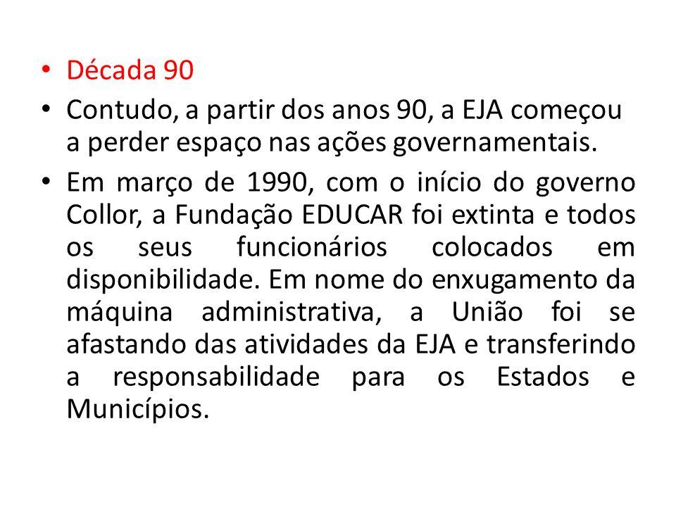 Década 90Contudo, a partir dos anos 90, a EJA começou a perder espaço nas ações governamentais.