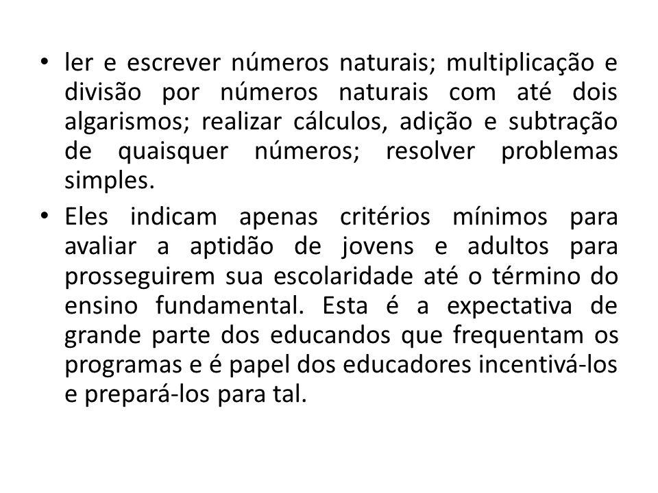 ler e escrever números naturais; multiplicação e divisão por números naturais com até dois algarismos; realizar cálculos, adição e subtração de quaisquer números; resolver problemas simples.
