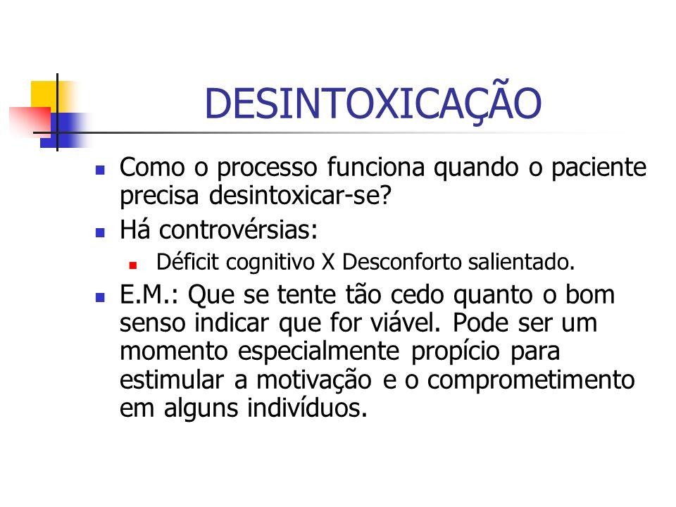 DESINTOXICAÇÃO Como o processo funciona quando o paciente precisa desintoxicar-se Há controvérsias: