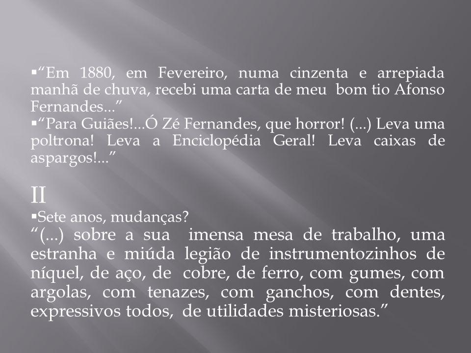 Em 1880, em Fevereiro, numa cinzenta e arrepiada manhã de chuva, recebi uma carta de meu bom tio Afonso Fernandes...