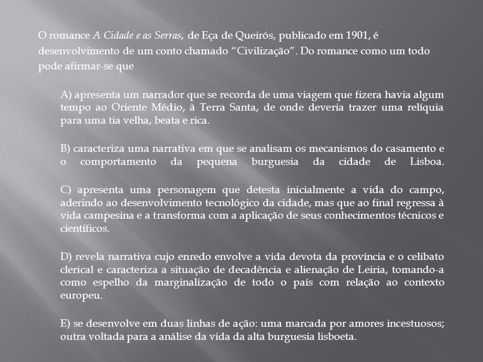 O romance A Cidade e as Serras, de Eça de Queirós, publicado em 1901, é desenvolvimento de um conto chamado Civilização .