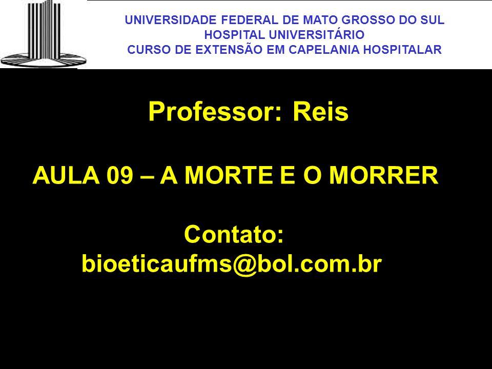 Professor: Reis AULA 09 – A MORTE E O MORRER Contato: