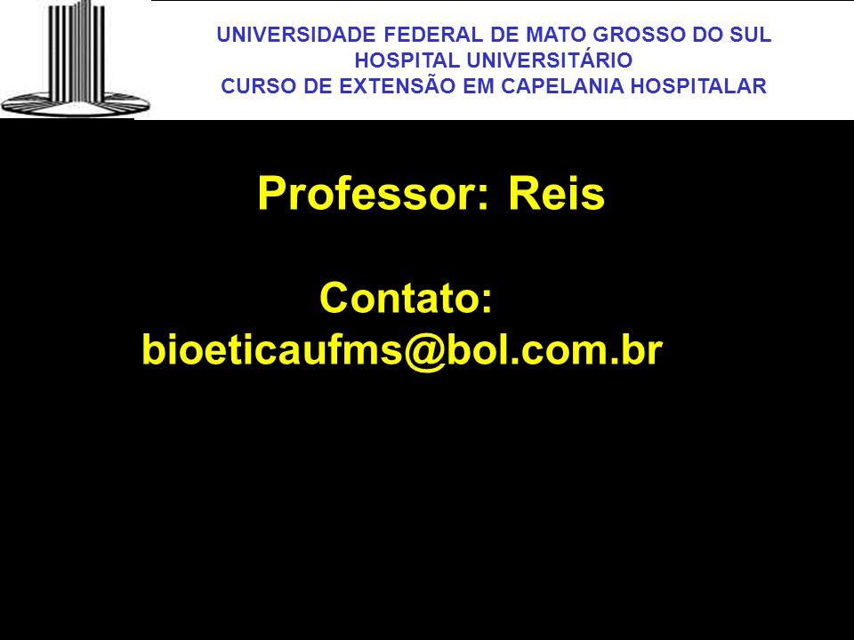 Professor: Reis Contato: bioeticaufms@bol.com.br UFMS