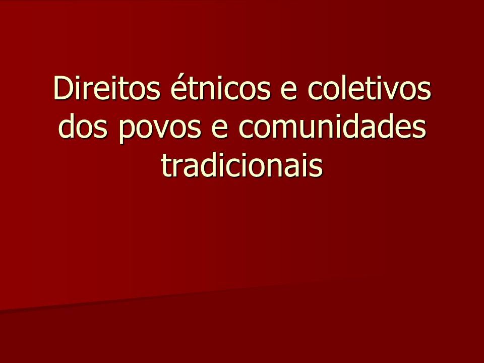 Direitos étnicos e coletivos dos povos e comunidades tradicionais