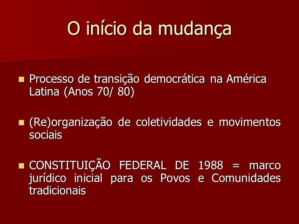 O início da mudança Processo de transição democrática na América Latina (Anos 70/ 80) (Re)organização de coletividades e movimentos sociais.