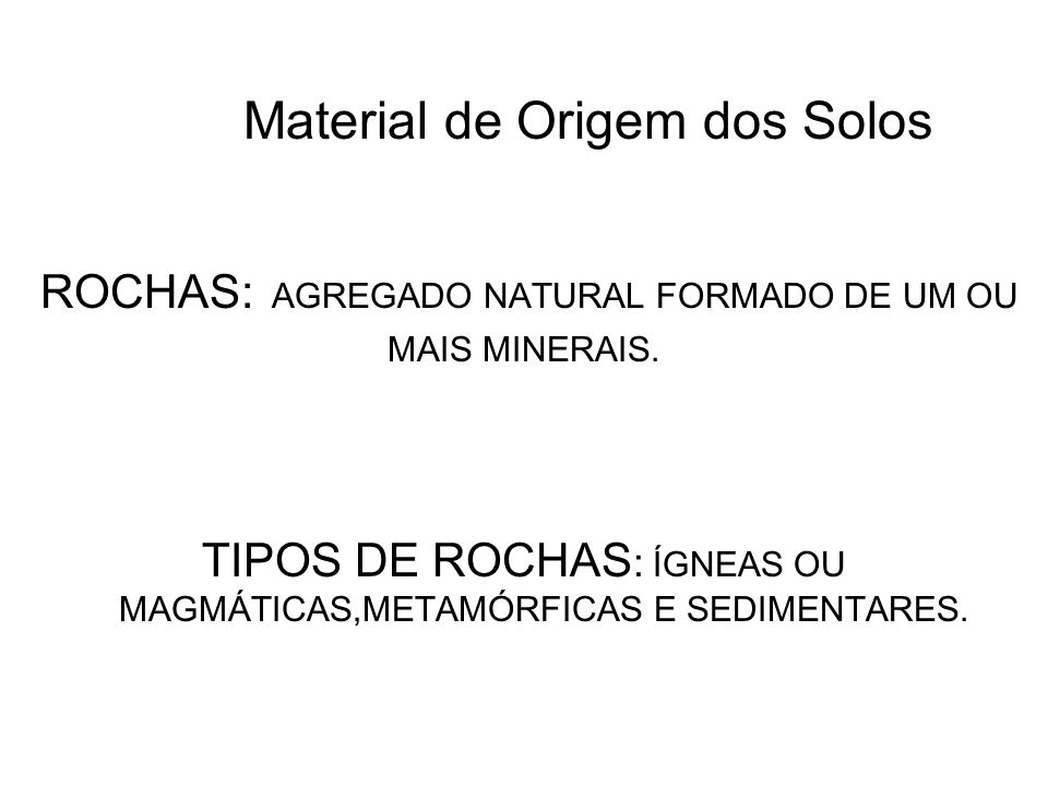 TIPOS DE ROCHAS: ÍGNEAS OU MAGMÁTICAS,METAMÓRFICAS E SEDIMENTARES.